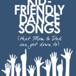 Kid-friendly dance songs for kids (that Mom and Dad can get down to)