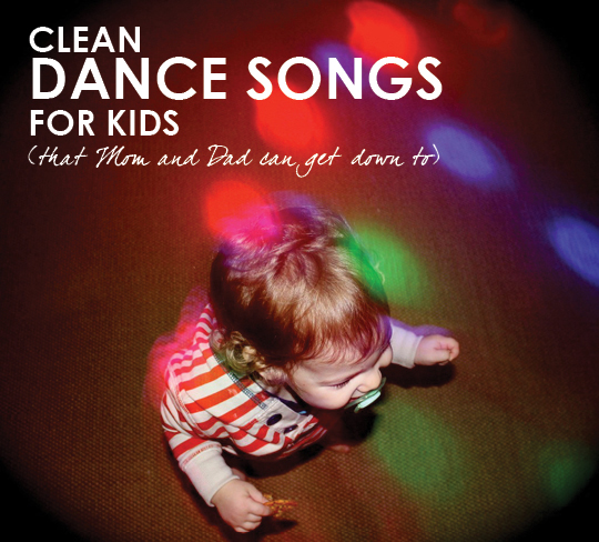 Kid friendly dance songs for kids that mom and dad can for Music to clean to