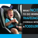 Travel part 5: What NOT to do traveling overseas with a toddler