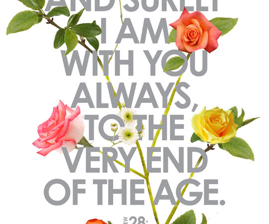 And surely I am with you always to the very end of the age copy. Matthew 28-20 small