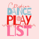Christian dance and workout playlist