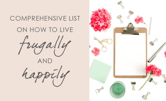 Comprehensive list on how to live frugally (and happily)