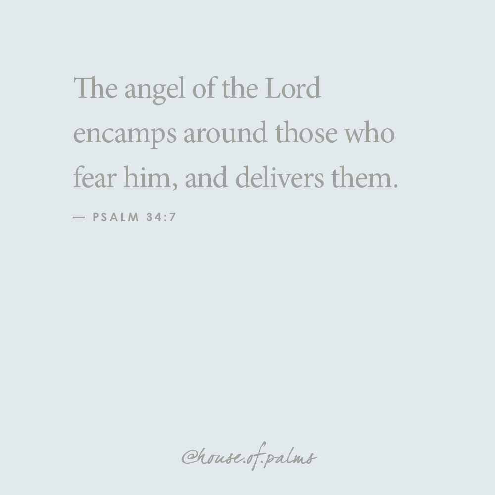 Palms quote - Psalm 34-7 - the angel of the lord encamps around those who fear him, and delivers them - verse about angelic protection