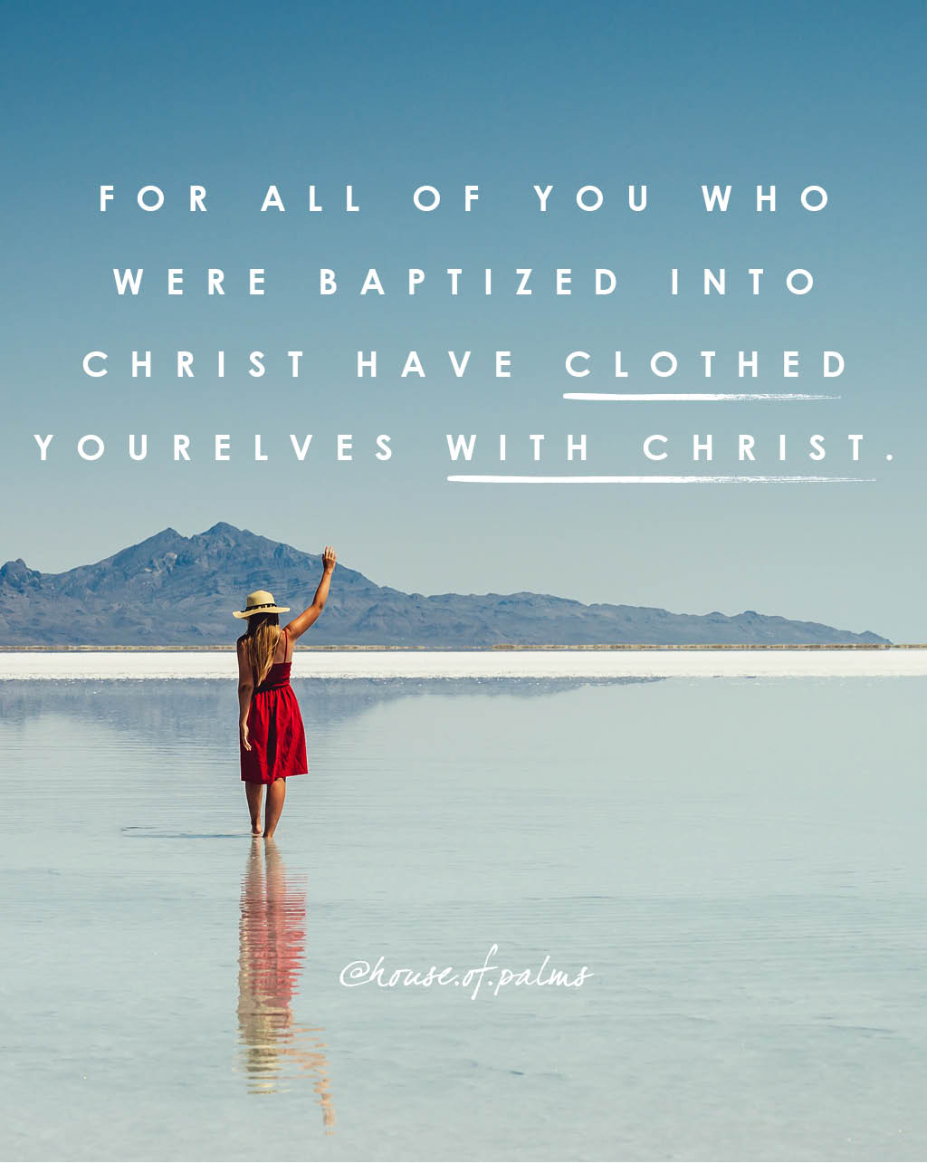 For all of you who were baptized into Christ have clothed yourselves with Christ